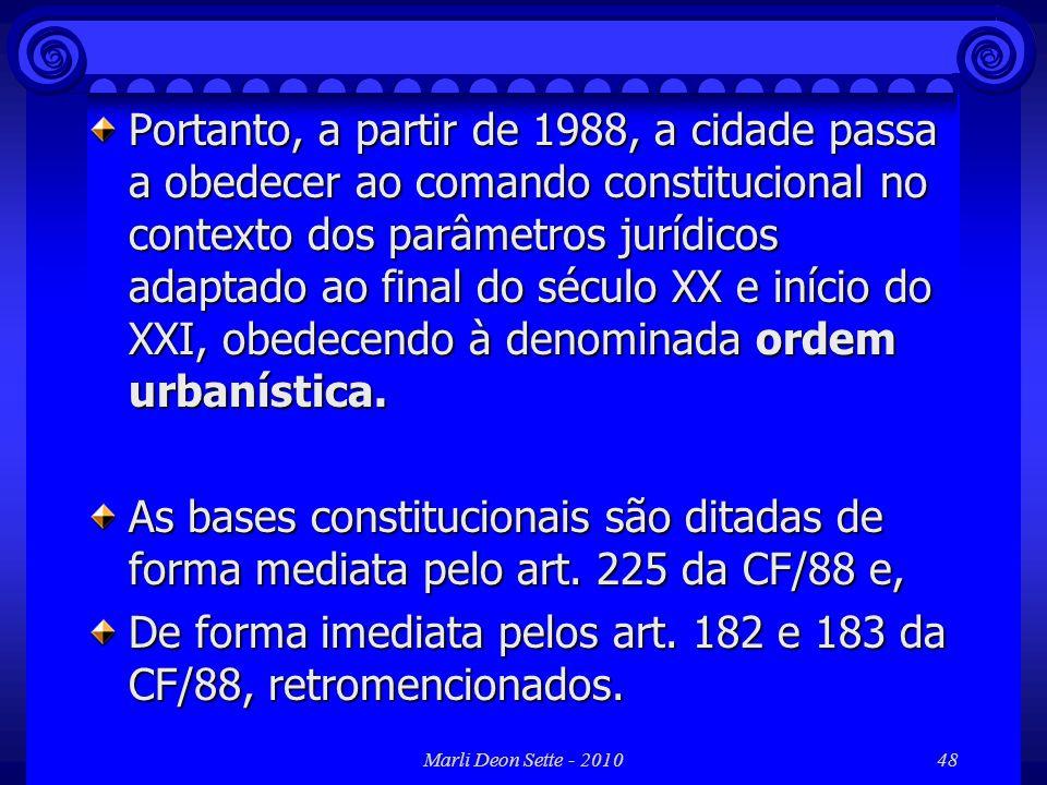 Marli Deon Sette - 201048 Portanto, a partir de 1988, a cidade passa a obedecer ao comando constitucional no contexto dos parâmetros jurídicos adaptad
