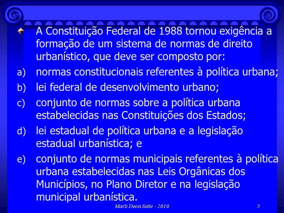 Marli Deon Sette - 20105 A Constituição Federal de 1988 tornou exigência a formação de um sistema de normas de direito urbanístico, que deve ser compo