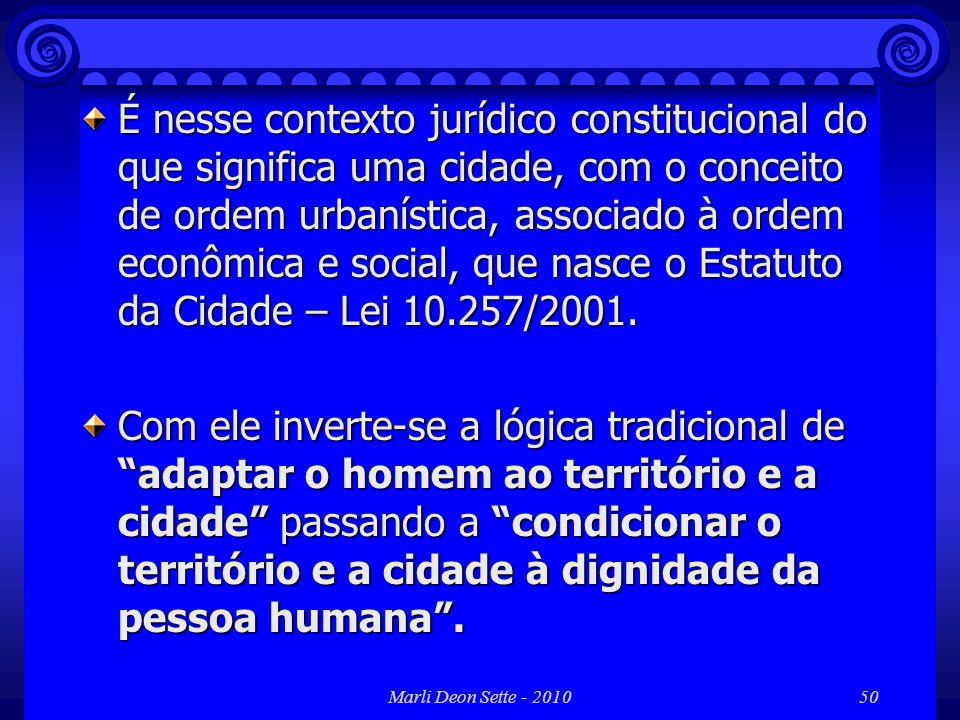 Marli Deon Sette - 201050 É nesse contexto jurídico constitucional do que significa uma cidade, com o conceito de ordem urbanística, associado à ordem