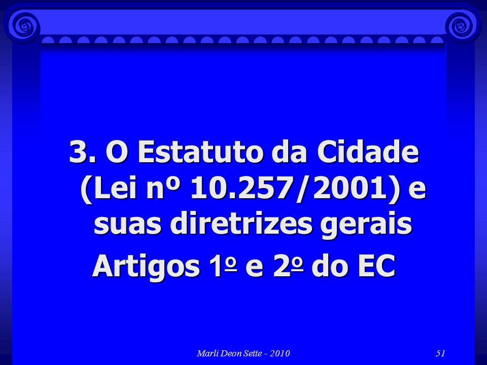 Marli Deon Sette - 201051 3. O Estatuto da Cidade (Lei nº 10.257/2001) e suas diretrizes gerais Artigos 1 o e 2 o do EC