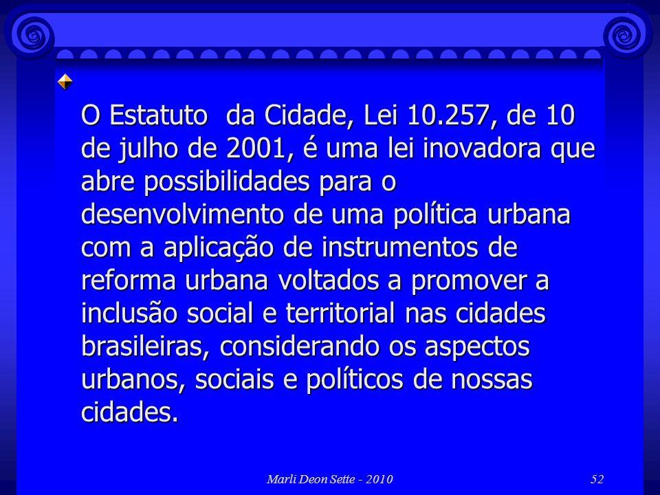 Marli Deon Sette - 201052 O Estatuto da Cidade, Lei 10.257, de 10 de julho de 2001, é uma lei inovadora que abre possibilidades para o desenvolvimento
