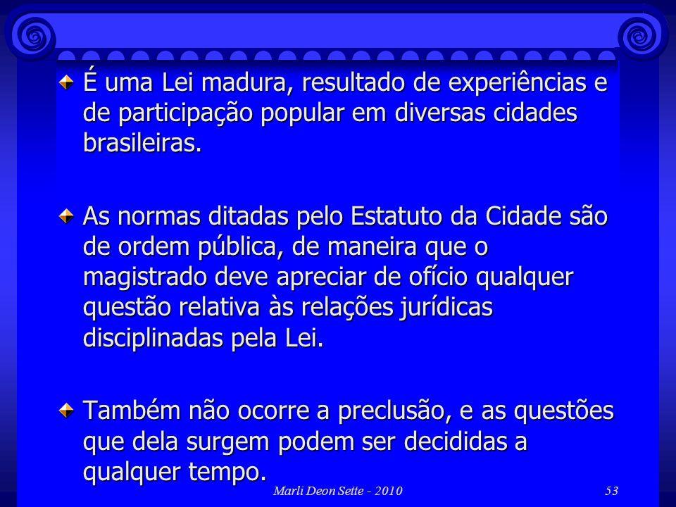 Marli Deon Sette - 201053 É uma Lei madura, resultado de experiências e de participação popular em diversas cidades brasileiras. As normas ditadas pel