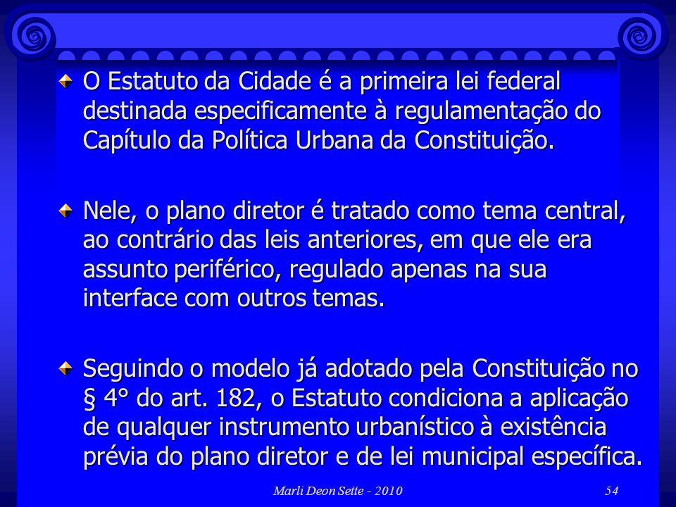 Marli Deon Sette - 201054 O Estatuto da Cidade é a primeira lei federal destinada especificamente à regulamentação do Capítulo da Política Urbana da C