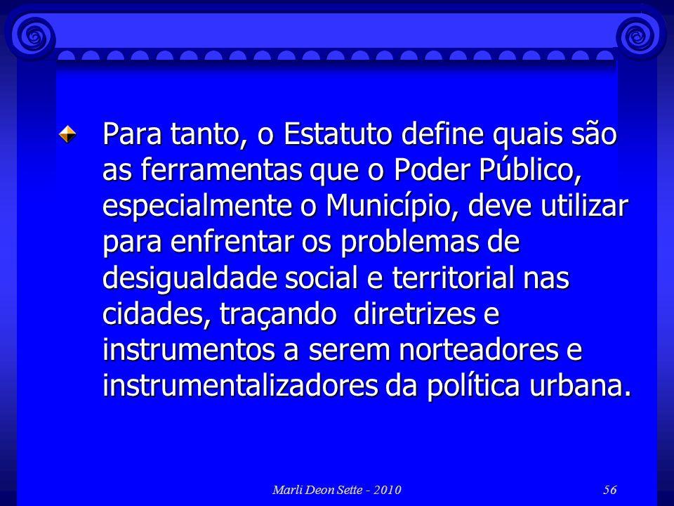 Marli Deon Sette - 201056 Para tanto, o Estatuto define quais são as ferramentas que o Poder Público, especialmente o Município, deve utilizar para en