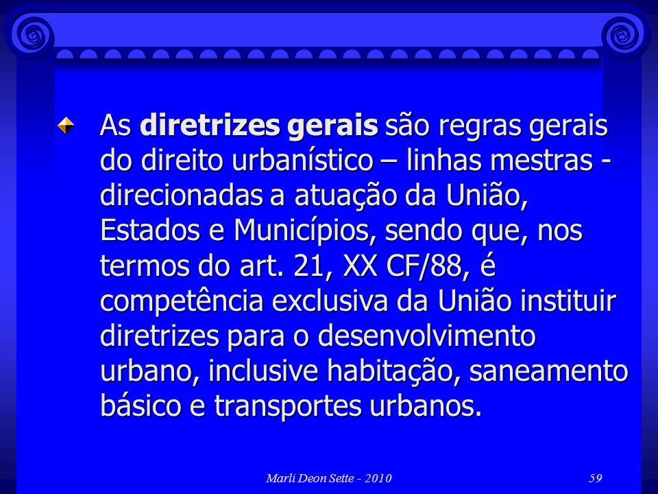 Marli Deon Sette - 201059 As diretrizes gerais são regras gerais do direito urbanístico – linhas mestras - direcionadas a atuação da União, Estados e