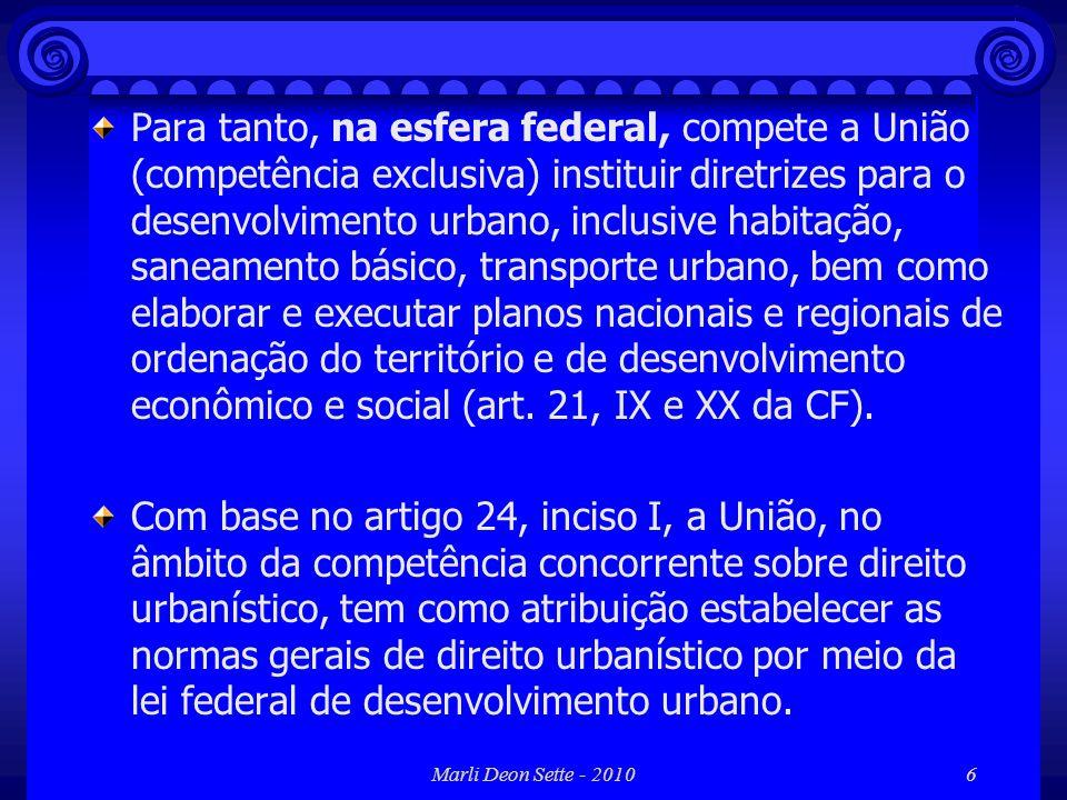 Marli Deon Sette - 20107 Essa lei deve conter as diretrizes de desenvolvimento urbano, os objetivos da política urbana nacional, a regulamentação dos artigos 182 e 183 da Constituição e instituir os instrumentos urbanísticos e o sistema de gestão desta política.