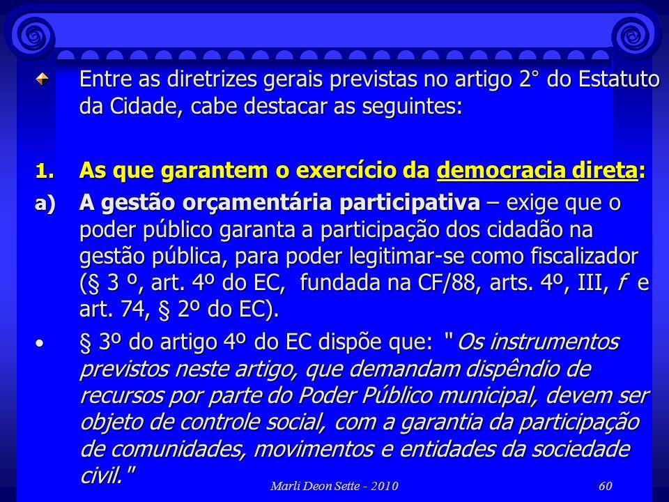 Marli Deon Sette - 201060 Entre as diretrizes gerais previstas no artigo 2° do Estatuto da Cidade, cabe destacar as seguintes: 1. As que garantem o ex
