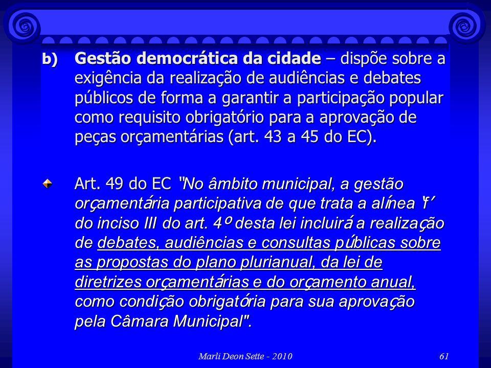 Marli Deon Sette - 201061 b) Gestão democrática da cidade – dispõe sobre a exigência da realização de audiências e debates públicos de forma a garanti