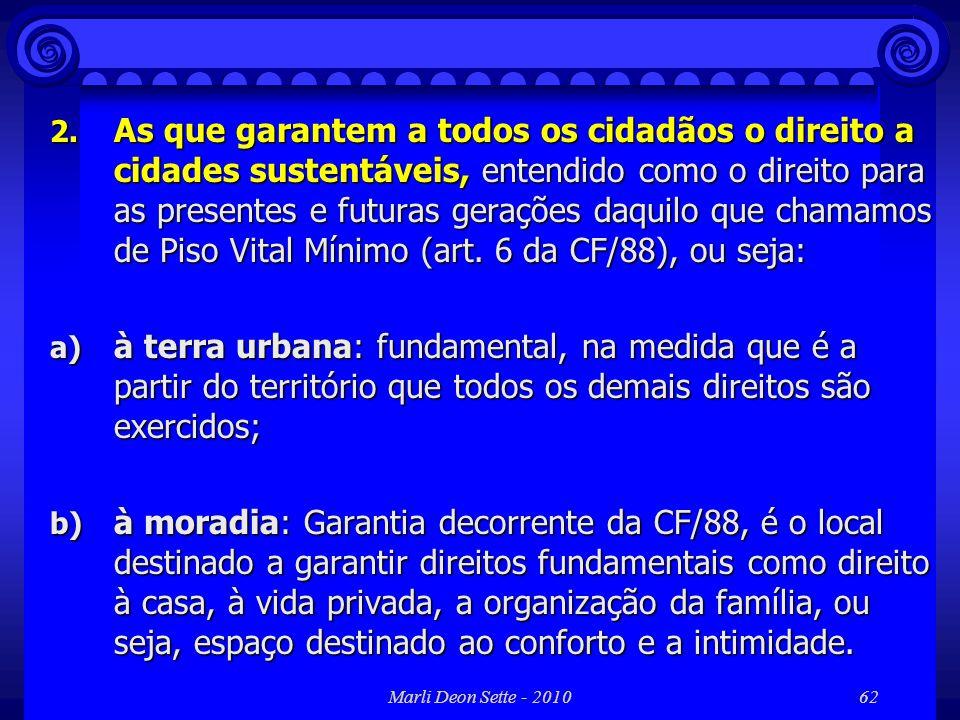 Marli Deon Sette - 201062 2. As que garantem a todos os cidadãos o direito a cidades sustentáveis, entendido como o direito para as presentes e futura