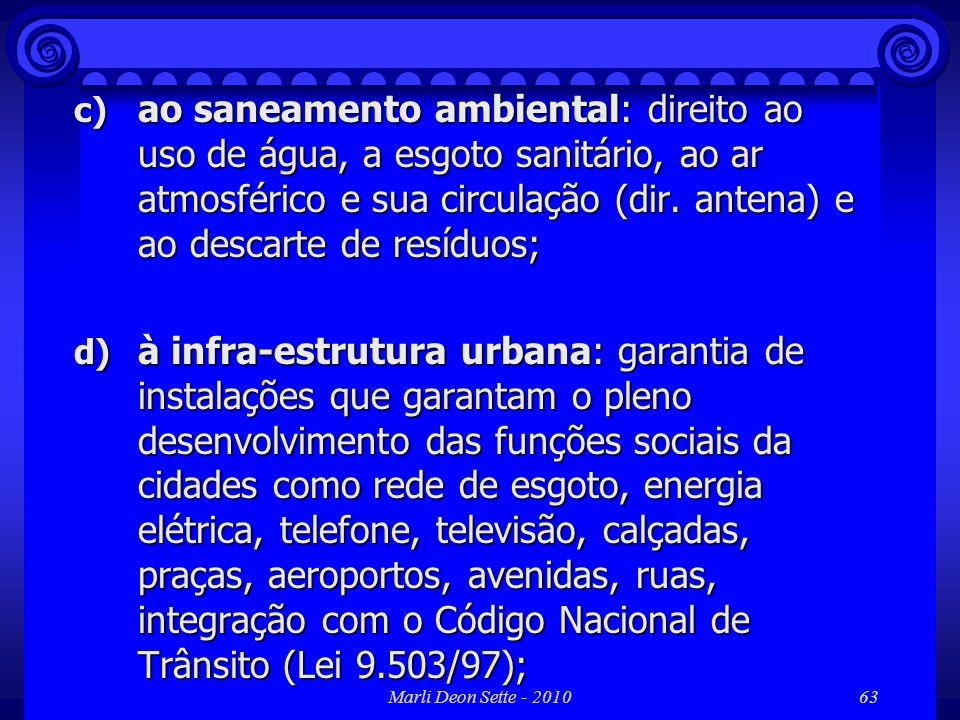 Marli Deon Sette - 201063 c) ao saneamento ambiental: direito ao uso de água, a esgoto sanitário, ao ar atmosférico e sua circulação (dir. antena) e a