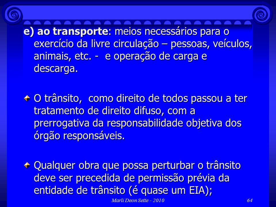 Marli Deon Sette - 201064 e) ao transporte: meios necessários para o exercício da livre circulação – pessoas, veículos, animais, etc. - e operação de