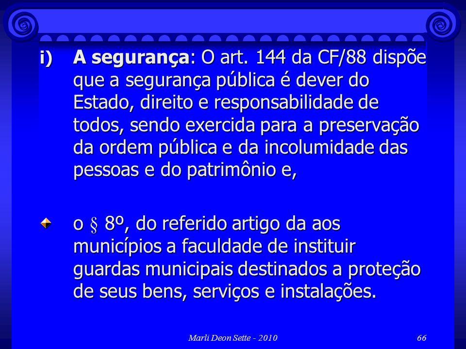 Marli Deon Sette - 201066 i) A segurança: O art. 144 da CF/88 dispõe que a segurança pública é dever do Estado, direito e responsabilidade de todos, s