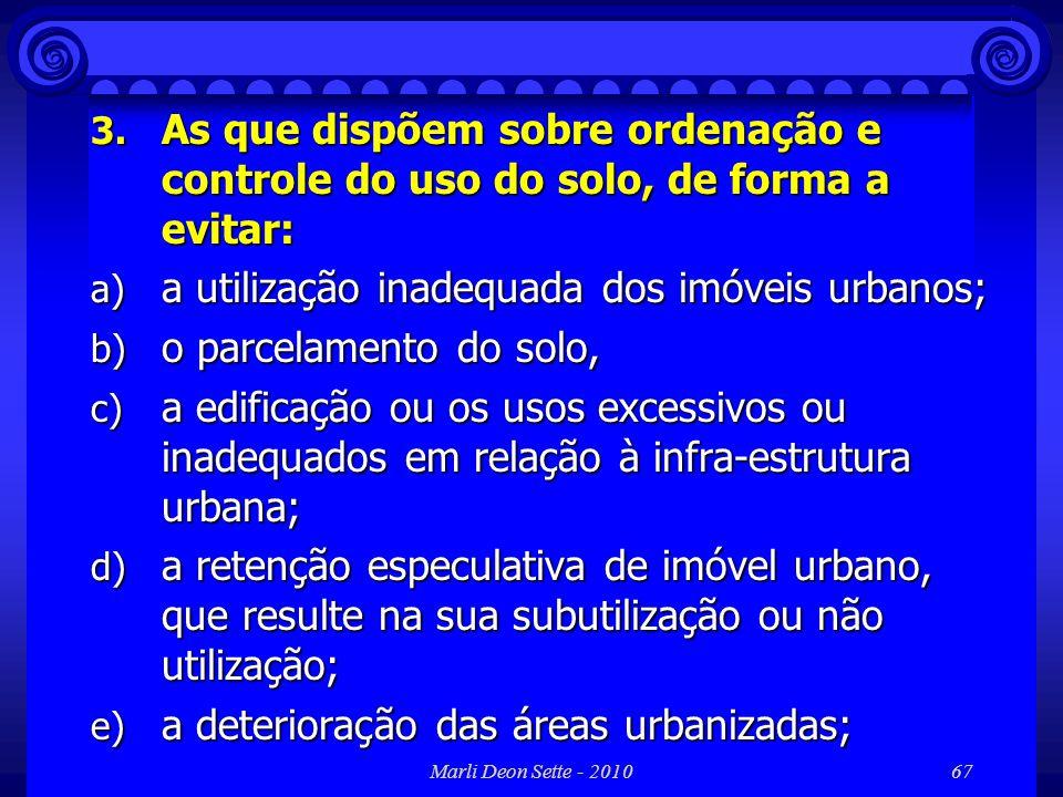 Marli Deon Sette - 201067 3. As que dispõem sobre ordenação e controle do uso do solo, de forma a evitar: a) a utilização inadequada dos imóveis urban
