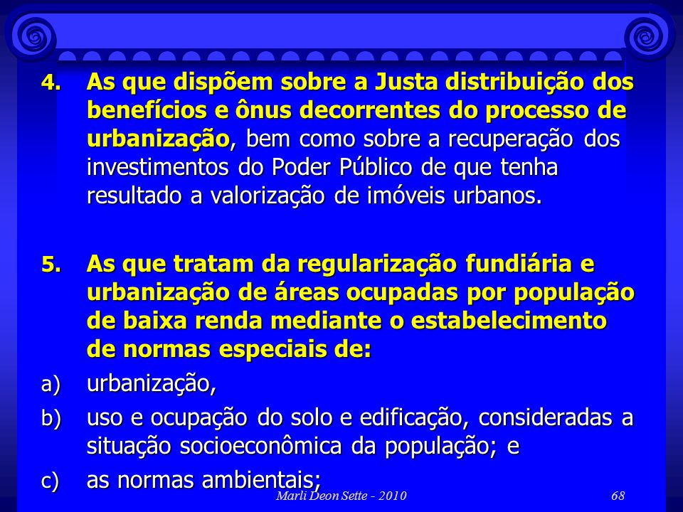 Marli Deon Sette - 201068 4. As que dispõem sobre a Justa distribuição dos benefícios e ônus decorrentes do processo de urbanização, bem como sobre a
