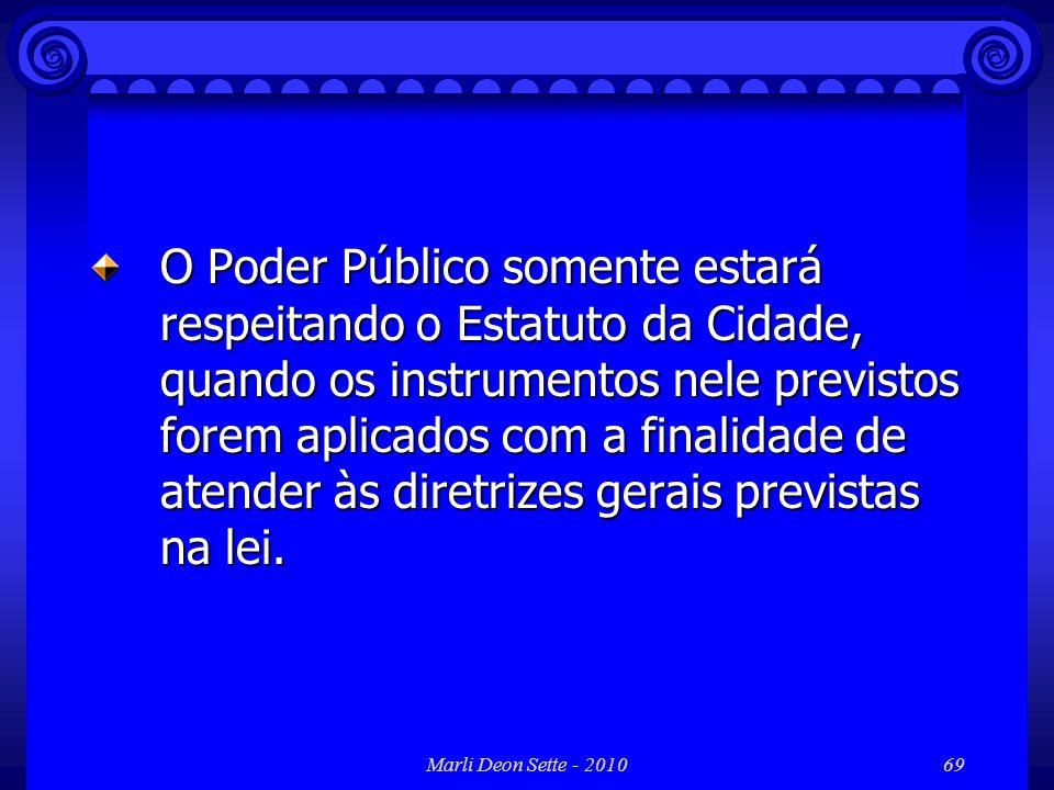 Marli Deon Sette - 201069 O Poder Público somente estará respeitando o Estatuto da Cidade, quando os instrumentos nele previstos forem aplicados com a