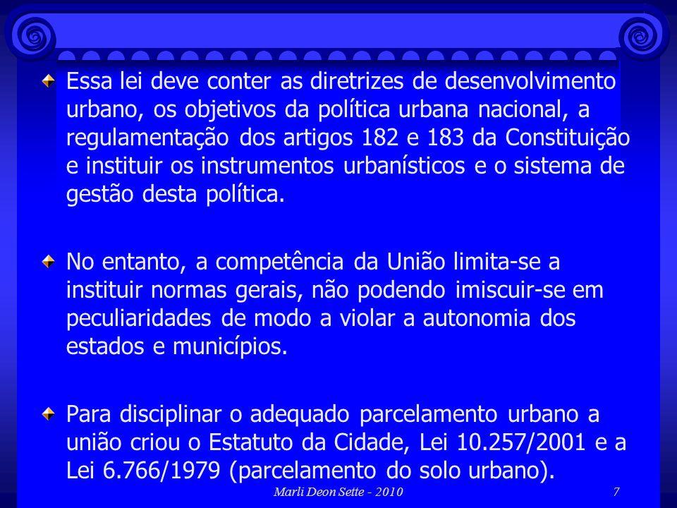 Marli Deon Sette - 20107 Essa lei deve conter as diretrizes de desenvolvimento urbano, os objetivos da política urbana nacional, a regulamentação dos
