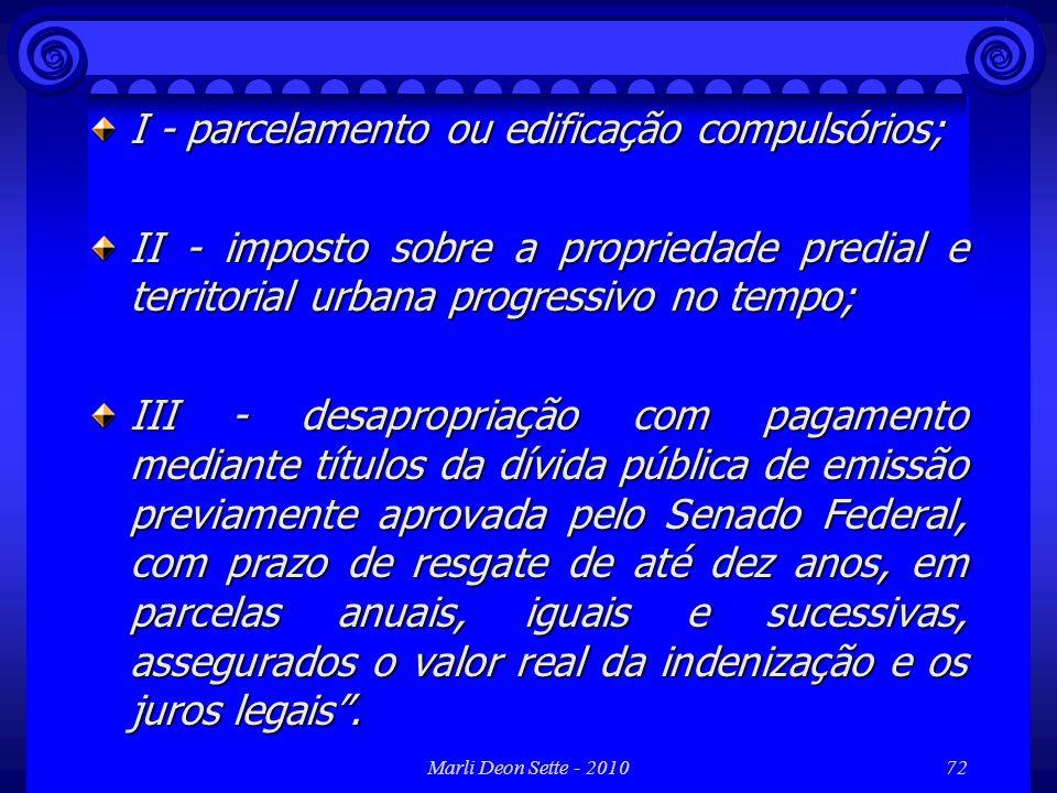 Marli Deon Sette - 201072 I - parcelamento ou edificação compulsórios; II - imposto sobre a propriedade predial e territorial urbana progressivo no te