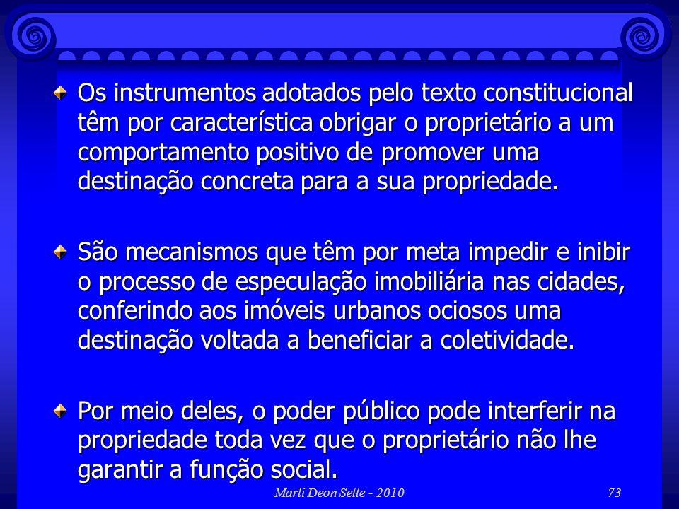 Marli Deon Sette - 201073 Os instrumentos adotados pelo texto constitucional têm por característica obrigar o proprietário a um comportamento positivo