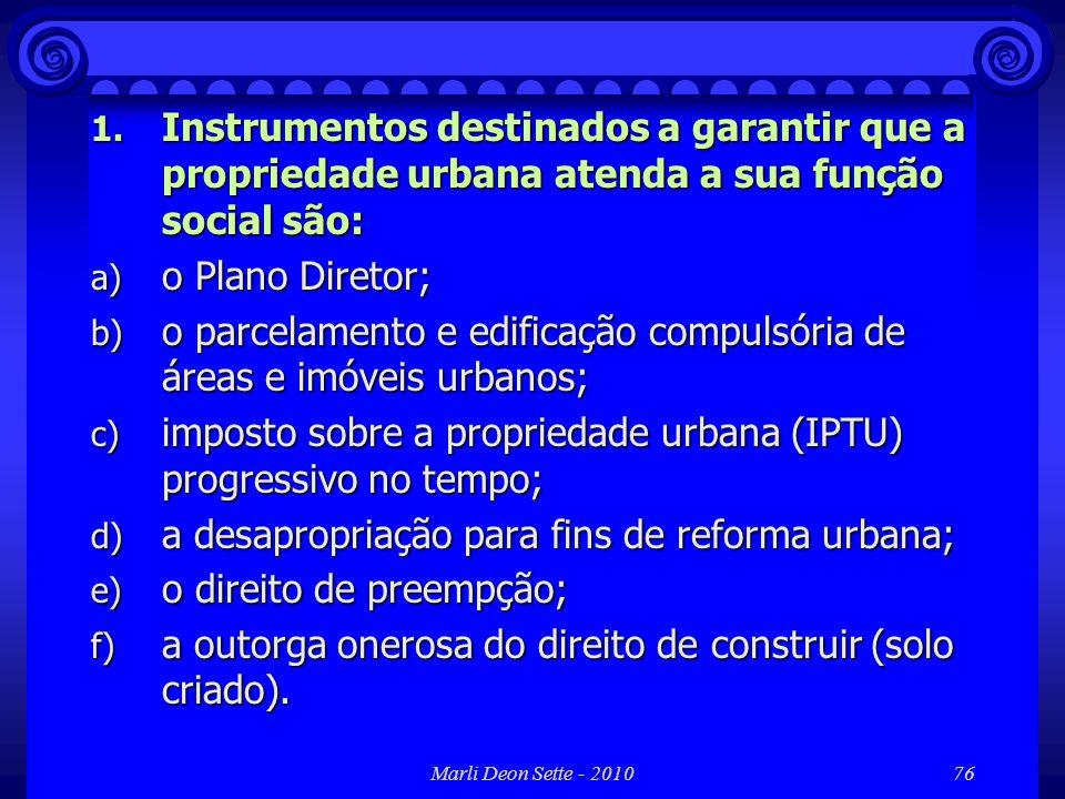 Marli Deon Sette - 201076 1. Instrumentos destinados a garantir que a propriedade urbana atenda a sua função social são: a) o Plano Diretor; b) o parc
