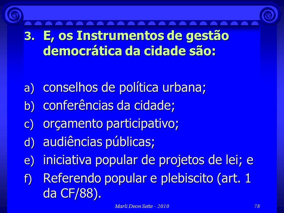 Marli Deon Sette - 201078 3. E, os Instrumentos de gestão democrática da cidade são: a) conselhos de política urbana; b) conferências da cidade; c) or