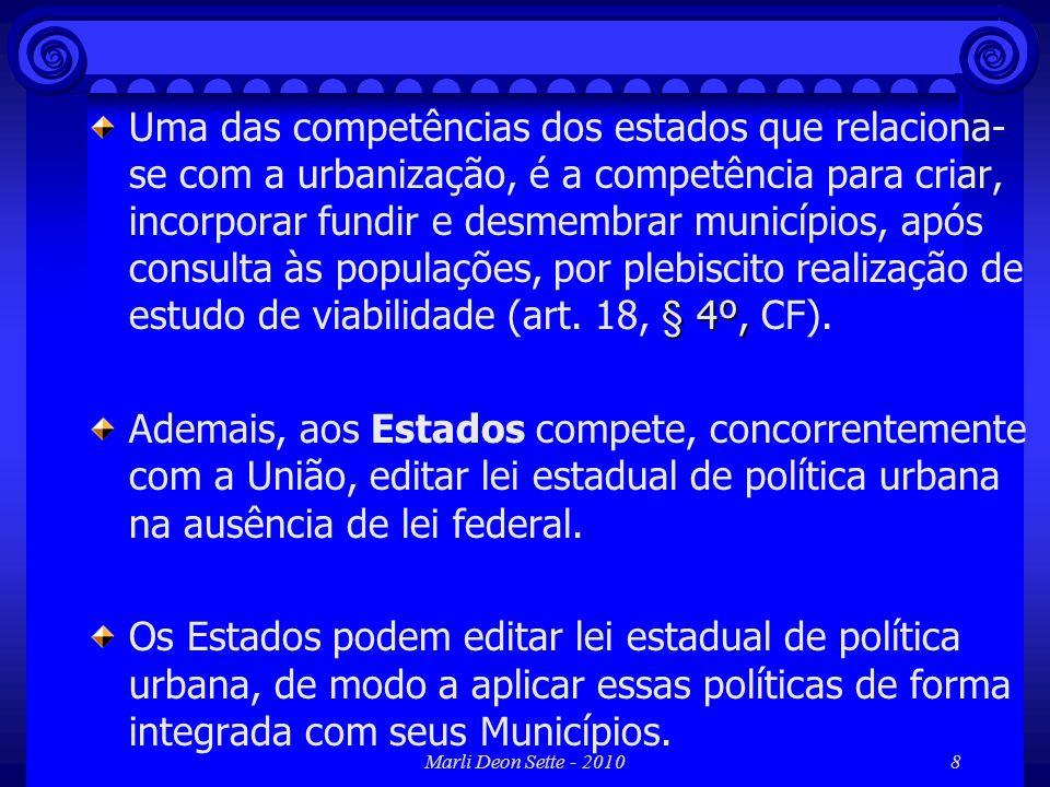 Marli Deon Sette - 20109 § 3º, Compete aos estados instituir regiões metropolitanas, aglomerações urbanas e microrregiões para integrar a organização, o planejamento e a execução de funções públicas de interesse comum (25, § 3º, CF).