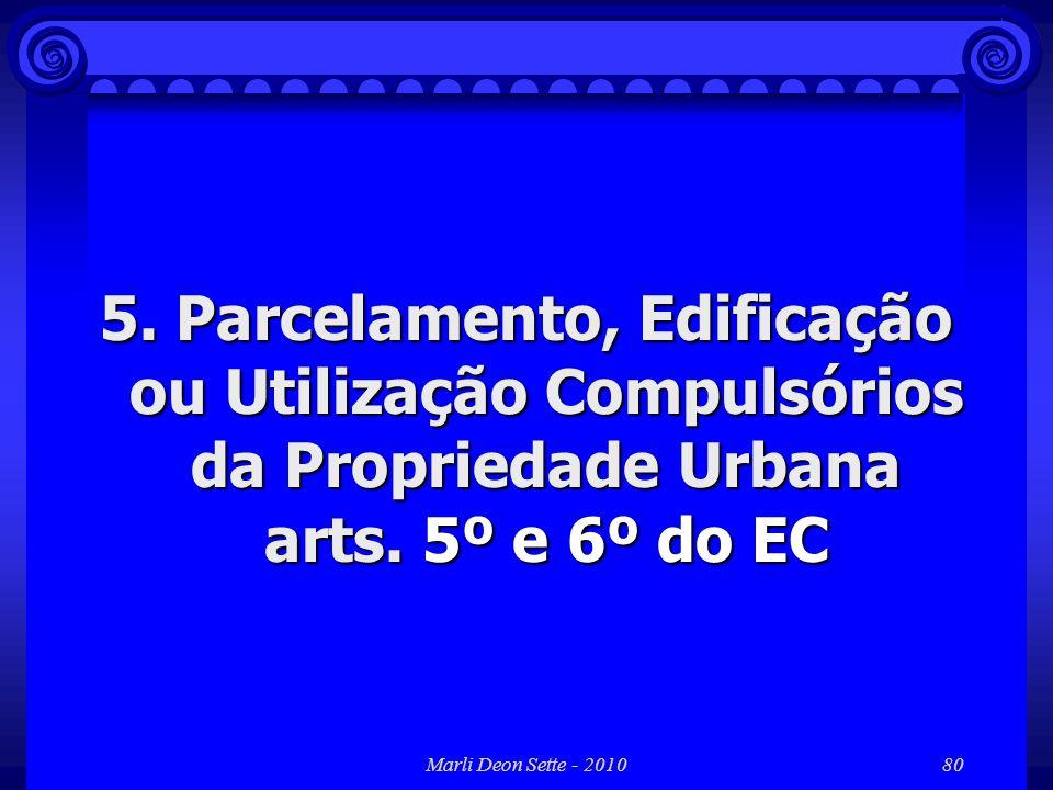Marli Deon Sette - 201080 5. Parcelamento, Edificação ou Utilização Compulsórios da Propriedade Urbana arts. 5º e 6º do EC