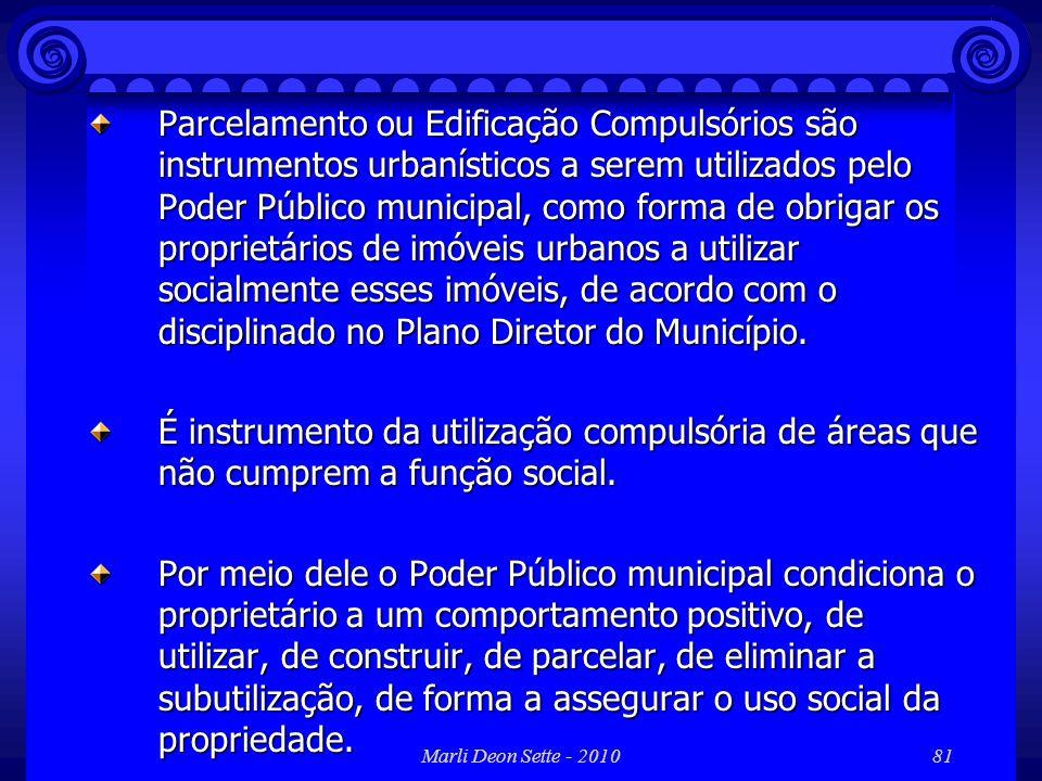 Marli Deon Sette - 201081 Parcelamento ou Edificação Compulsórios são instrumentos urbanísticos a serem utilizados pelo Poder Público municipal, como