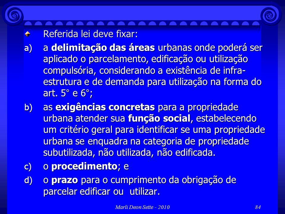 Marli Deon Sette - 201084 Referida lei deve fixar: a) a delimitação das áreas urbanas onde poderá ser aplicado o parcelamento, edificação ou utilizaçã