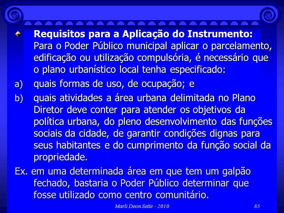Marli Deon Sette - 201085 Requisitos para a Aplicação do Instrumento: Para o Poder Público municipal aplicar o parcelamento, edificação ou utilização