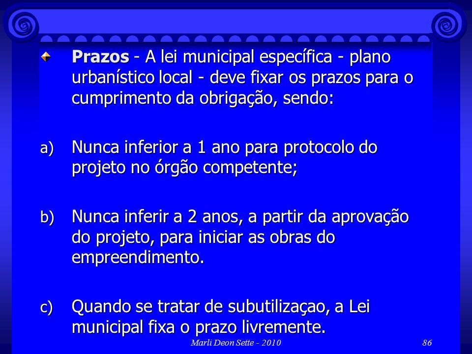 Marli Deon Sette - 201086 Prazos - A lei municipal específica - plano urbanístico local - deve fixar os prazos para o cumprimento da obrigação, sendo: