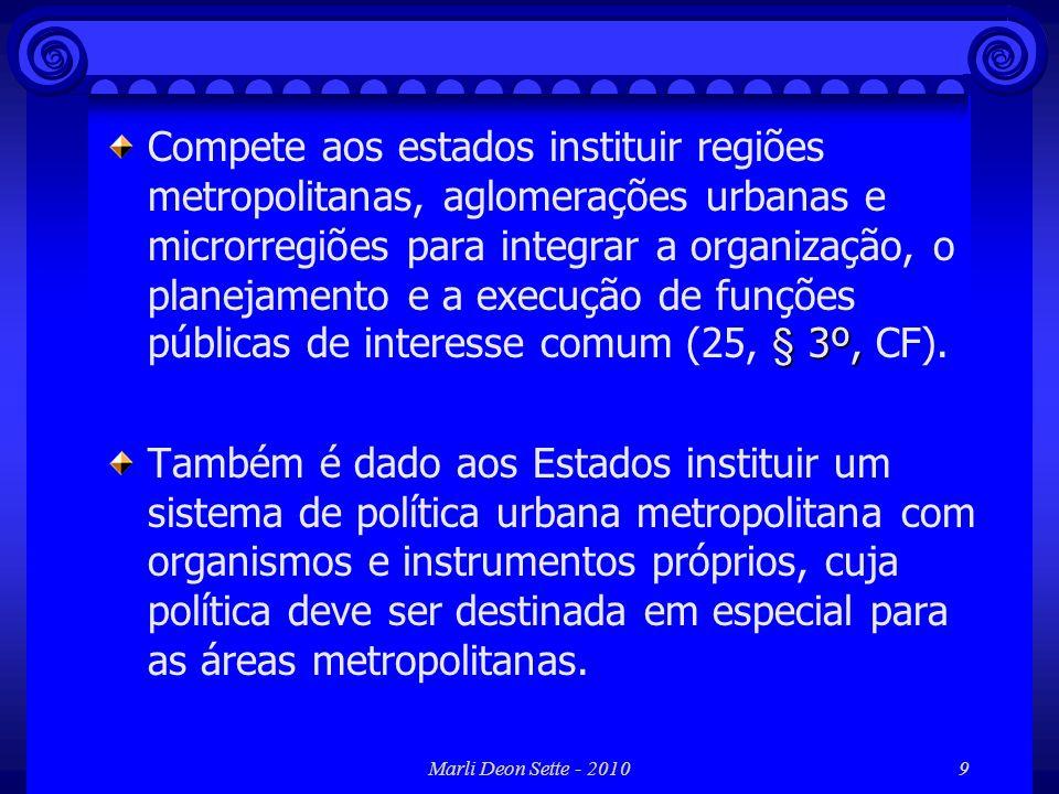 Marli Deon Sette - 20109 § 3º, Compete aos estados instituir regiões metropolitanas, aglomerações urbanas e microrregiões para integrar a organização,