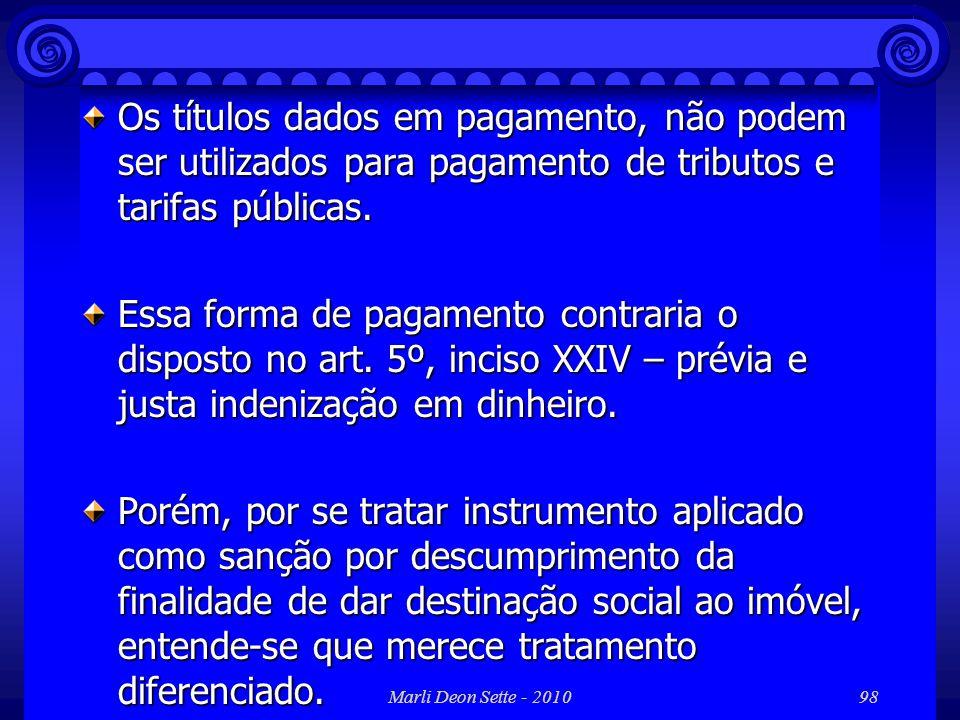 Marli Deon Sette - 201098 Os títulos dados em pagamento, não podem ser utilizados para pagamento de tributos e tarifas públicas. Essa forma de pagamen