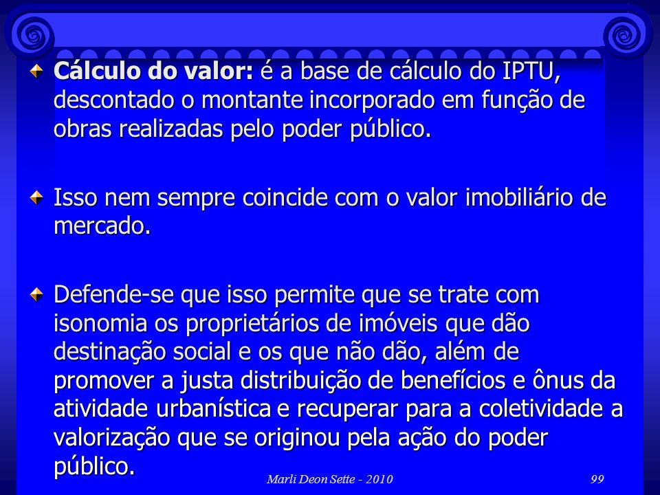 Marli Deon Sette - 201099 Cálculo do valor: é a base de cálculo do IPTU, descontado o montante incorporado em função de obras realizadas pelo poder pú