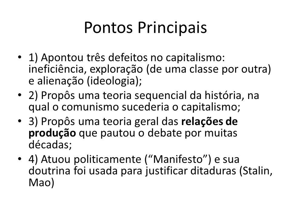 Pontos Principais 1) Apontou três defeitos no capitalismo: ineficiência, exploração (de uma classe por outra) e alienação (ideologia); 2) Propôs uma t