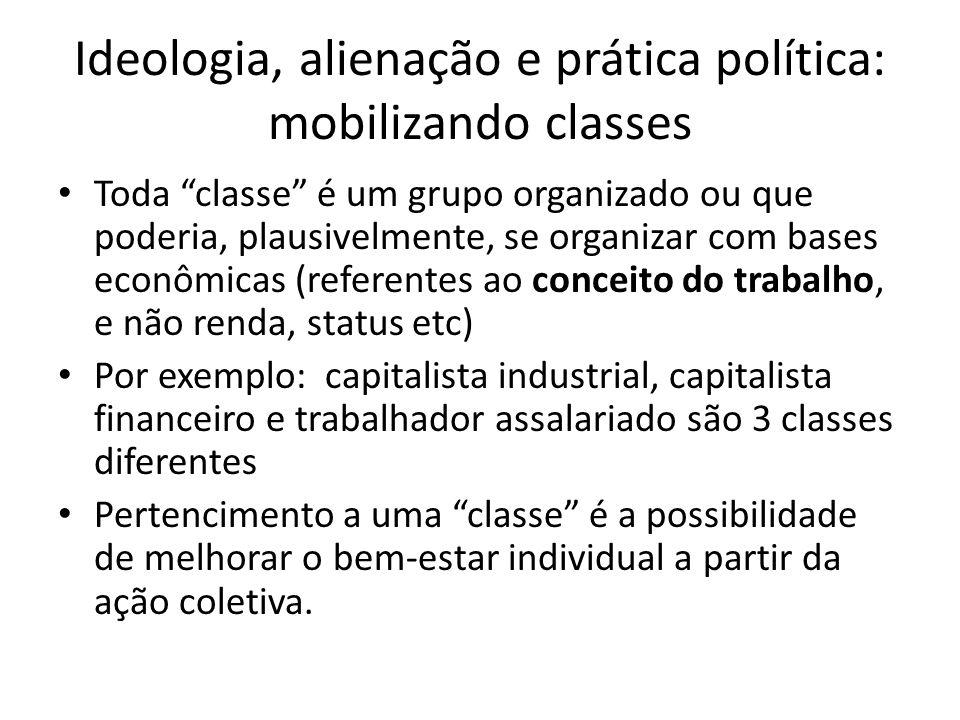 Ideologia, alienação e prática política: mobilizando classes Toda classe é um grupo organizado ou que poderia, plausivelmente, se organizar com bases