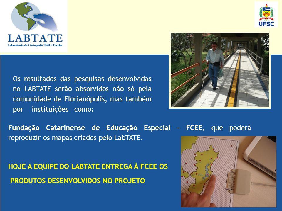 Os resultados das pesquisas desenvolvidas no LABTATE serão absorvidos não só pela comunidade de Florianópolis, mas também por instituições como: Funda