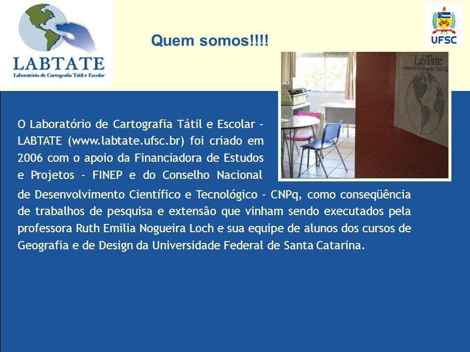 O Laboratório de Cartografia Tátil e Escolar – LABTATE (www.labtate.ufsc.br) foi criado em 2006 com o apoio da Financiadora de Estudos e Projetos - FI