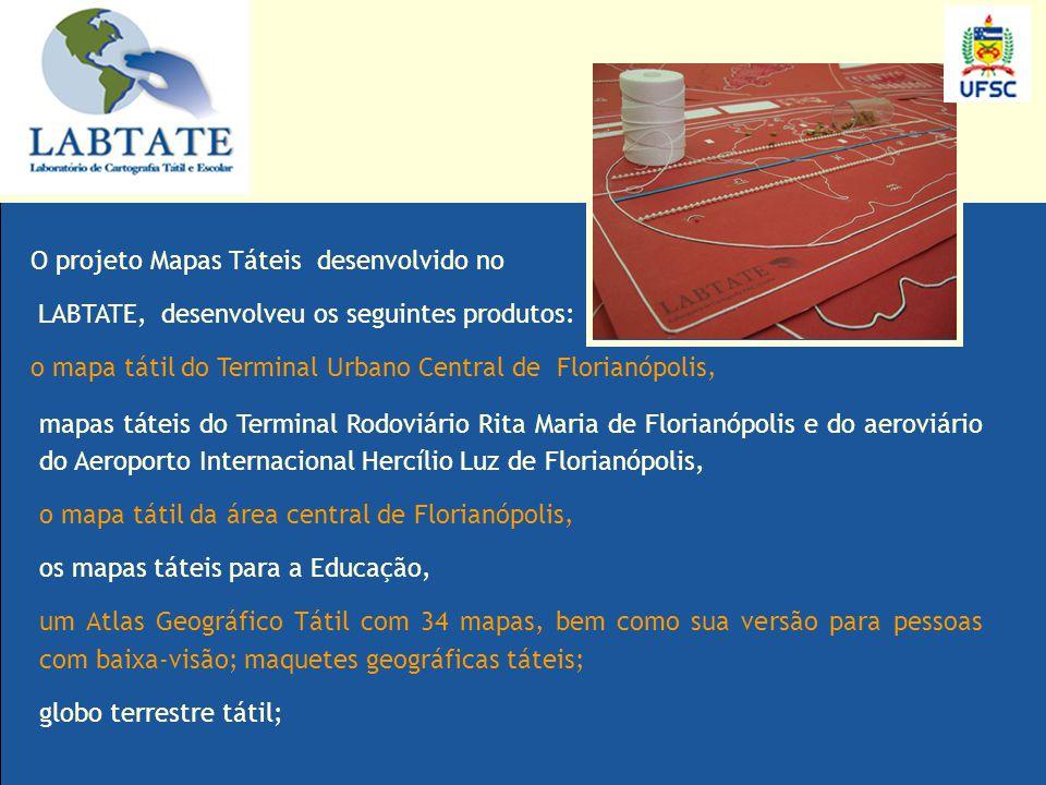 O projeto Mapas Táteis desenvolvido no LABTATE, desenvolveu os seguintes produtos: o mapa tátil do Terminal Urbano Central de Florianópolis, mapas tát