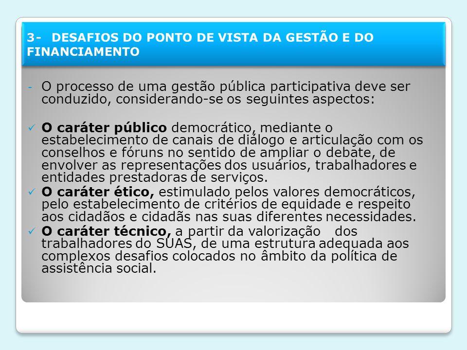 - O processo de uma gestão pública participativa deve ser conduzido, considerando-se os seguintes aspectos: O caráter público democrático, mediante o