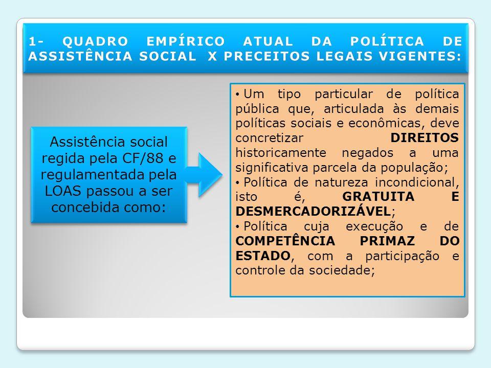 Um tipo particular de política pública que, articulada às demais políticas sociais e econômicas, deve concretizar DIREITOS historicamente negados a um