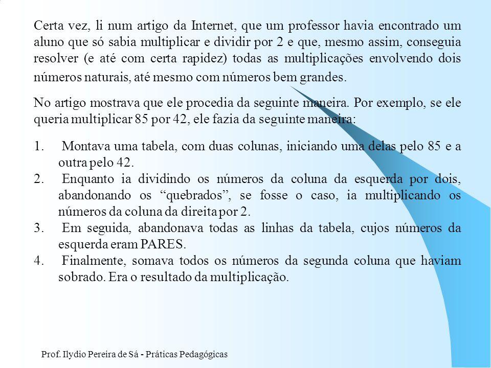 Prof. Ilydio Pereira de Sá - Práticas Pedagógicas Certa vez, li num artigo da Internet, que um professor havia encontrado um aluno que só sabia multip