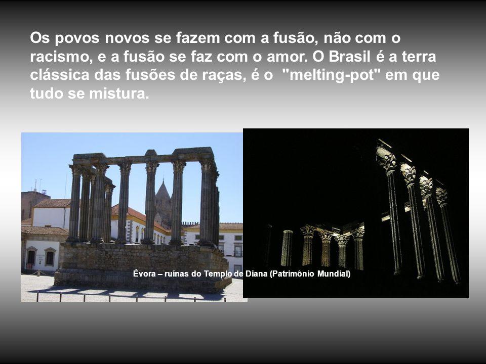 Santuário de Fátima (mundialmente conhecido) E sabemos que a natureza se regenera na fusão de tipos diversos, ao passo que o princípio racista isolaci