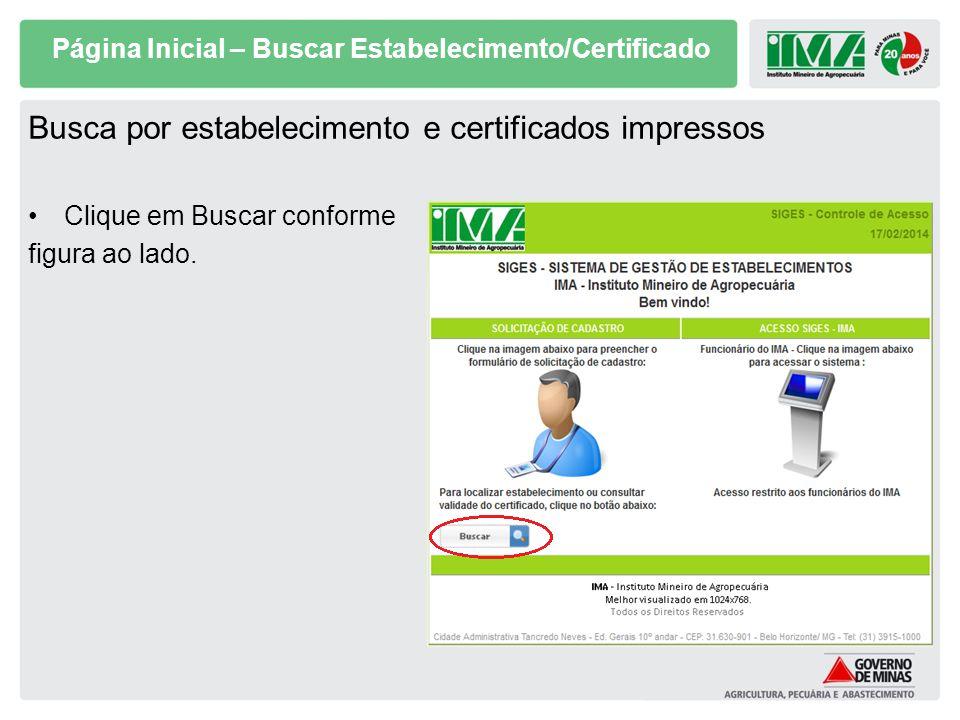 Página Inicial – Buscar Estabelecimento/Certificado Busca por estabelecimento e certificados impressos Clique em Buscar conforme figura ao lado.