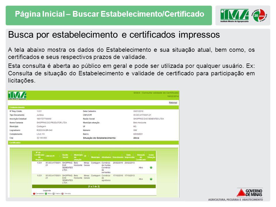 Página Inicial – Buscar Estabelecimento/Certificado Busca por estabelecimento e certificados impressos A tela abaixo mostra os dados do Estabeleciment
