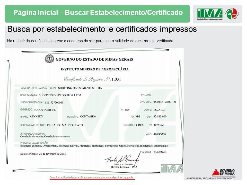 Página Inicial – Buscar Estabelecimento/Certificado Busca por estabelecimento e certificados impressos No rodapé do certificado aparece o endereço do