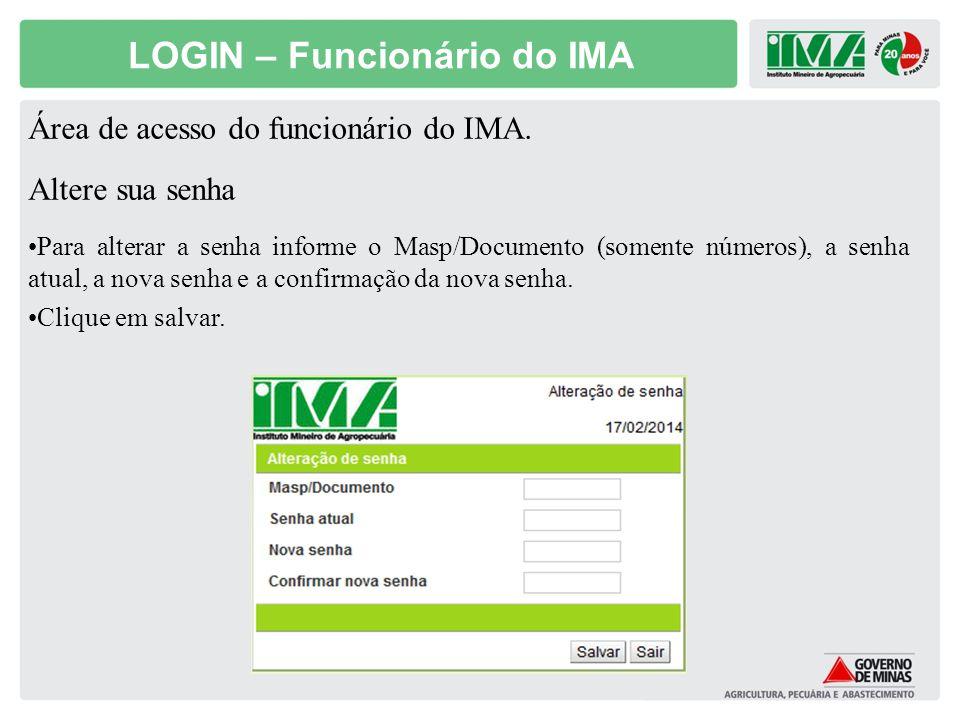 LOGIN – Funcionário do IMA Área de acesso do funcionário do IMA. Altere sua senha Para alterar a senha informe o Masp/Documento (somente números), a s