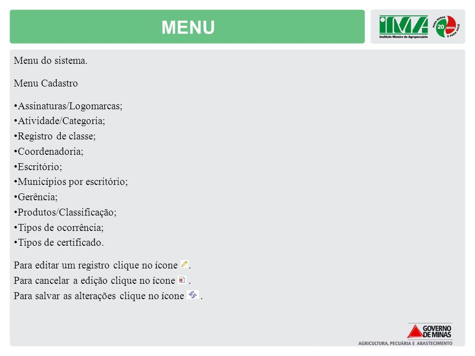 MENU Menu do sistema. Menu Cadastro Assinaturas/Logomarcas; Atividade/Categoria; Registro de classe; Coordenadoria; Escritório; Municípios por escritó