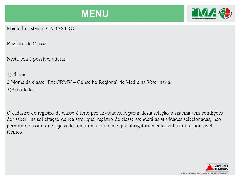MENU Menu do sistema: CADASTRO. Registro de Classe. Nesta tela é possível alterar: 1)Classe. 2)Nome da classe. Ex: CRMV – Conselho Regional de Medicin