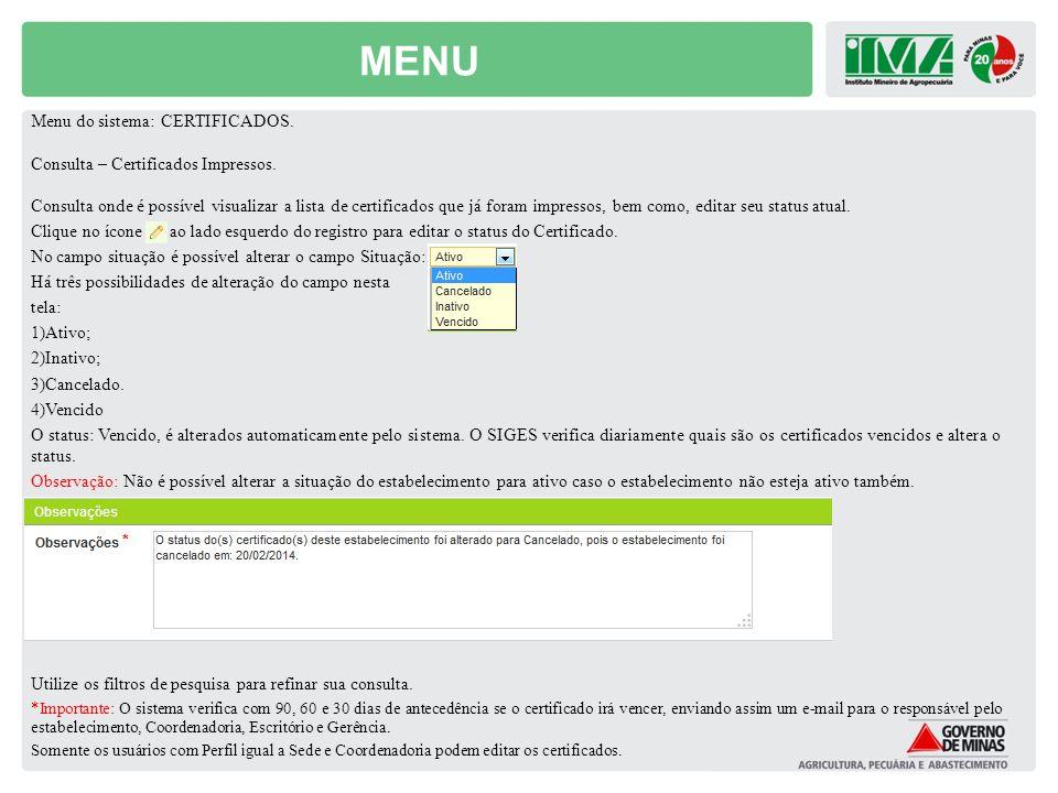 MENU Menu do sistema: CERTIFICADOS. Consulta – Certificados Impressos. Consulta onde é possível visualizar a lista de certificados que já foram impres