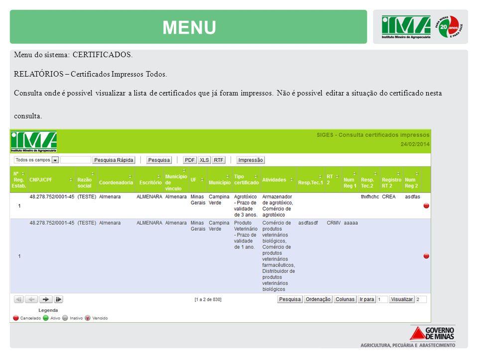 MENU Menu do sistema: CERTIFICADOS. RELATÓRIOS – Certificados Impressos Todos. Consulta onde é possível visualizar a lista de certificados que já fora